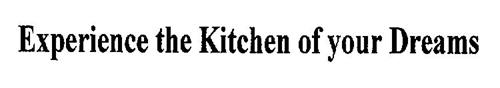 EXPERIENCE THE KITCHEN OF YOUR DREAMS