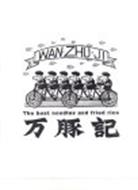 WAN-ZHU-JI THE BEST NOODLES AND FRIED RICE