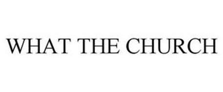 WHAT THE CHURCH