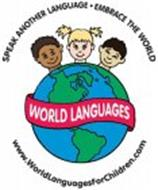 SPEAK ANOTHER LANGUAGE · EMBRACE THE WORLD WORLD LANGUAGES WWW.WORLDLANGUAGESFORCHILDREN.COM