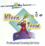 KLEEN TEEM WE COVER ALL THE BASES... PROFESSIONAL CLEANING SERVICES