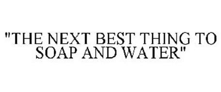 """""""THE NEXT BEST THING TO SOAP AND WATER"""""""