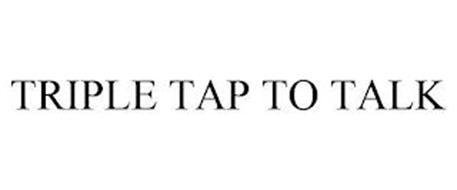 TRIPLE TAP TO TALK