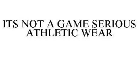 ITS NOT A GAME SERIOUS ATHLETIC WEAR