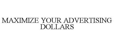 MAXIMIZE YOUR ADVERTISING DOLLARS