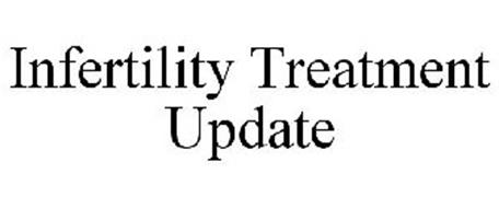 INFERTILITY TREATMENT UPDATE