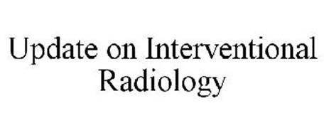 UPDATE ON INTERVENTIONAL RADIOLOGY