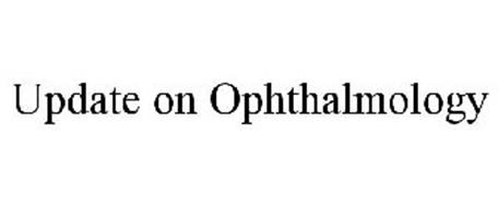 UPDATE ON OPHTHALMOLOGY