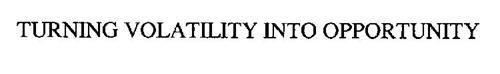 TURNING VOLATILITY INTO OPPORTUNITY