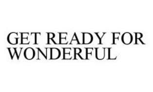 GET READY FOR WONDERFUL