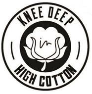 KNEE DEEP IN HIGH COTTON
