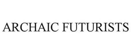 ARCHAIC FUTURISTS