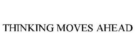 THINKING MOVES AHEAD
