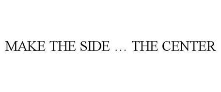 MAKE THE SIDE ... THE CENTER