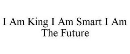 I AM KING I AM SMART I AM THE FUTURE