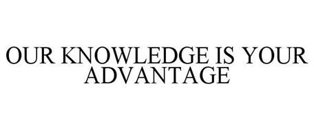 OUR KNOWLEDGE IS YOUR ADVANTAGE
