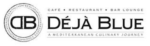 ITALIAN FRENCH SPANISH MIDDLE EASTERN NORTHAFRICAN GREEK D B DÉJÀ BLUE CAFÉ ·  RESTAURANT · BAR  LOUNGE A MEDITERRANEAN CULINARY JOURNEY