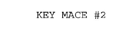 KEY MACE #2