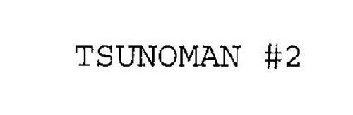 TSUNOMAN #2