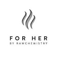 FOR HER BY RAWCHEMISTRY