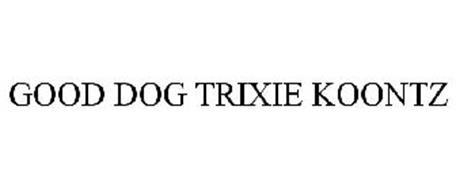 GOOD DOG TRIXIE KOONTZ