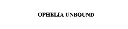 OPHELIA UNBOUND