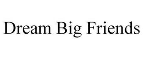 DREAM BIG FRIENDS
