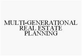 MULTI-GENERATIONAL REAL ESTATE PLANNING