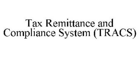 TRACS TAX REMITTANCE AND COMPLIANCE SYSTEM