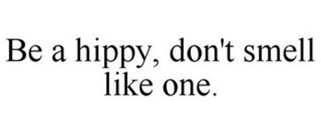 BE A HIPPY, DON'T SMELL LIKE ONE!