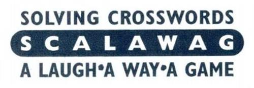S C A L A W A G SOLVING CROSSWORDS A LAUGH ·A WAY ·A GAME