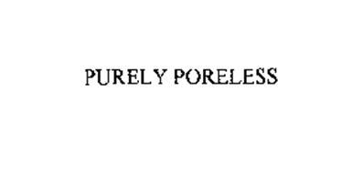 PURELY PORELESS