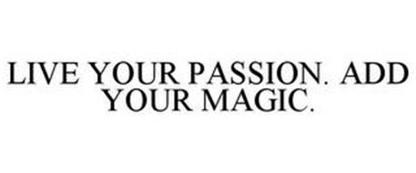LIVE YOUR PASSION. ADD YOUR MAGIC.