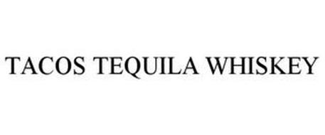 TACOS TEQUILA WHISKEY