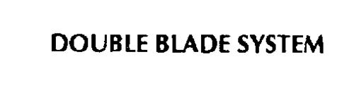 DOUBLE BLADE SYSTEM