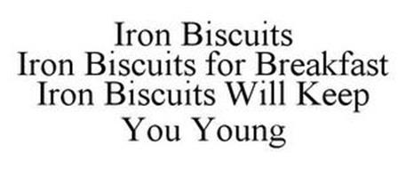 IRON BISCUITS IRON BISCUITS FOR BREAKFAST IRON BISCUITS WILL KEEP YOU YOUNG