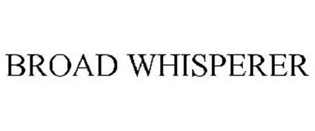 BROAD WHISPERER