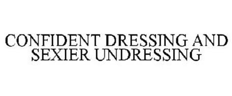 CONFIDENT DRESSING AND SEXIER UNDRESSING