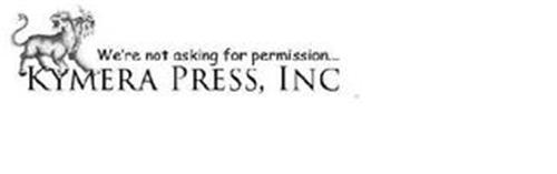 KYMERA PRESS, INC WE'RE NOT ASKING FOR PERMISSION...