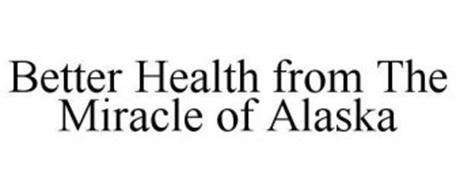 BETTER HEALTH FROM THE MIRACLE OF ALASKA
