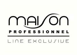 MAISON PROFESSIONNEL LINE EXCLUSIVE