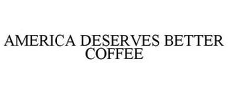 AMERICA DESERVES BETTER COFFEE