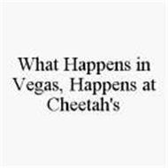 WHAT HAPPENS IN VEGAS, HAPPENS AT CHEETAH'S