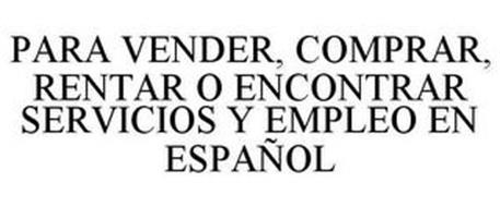PARA VENDER, COMPRAR, RENTAR O ENCONTRAR SERVICIOS Y EMPLEO EN ESPAÑOL