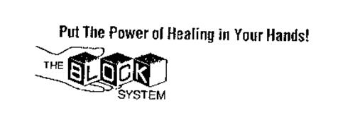 PUT THE POWER OF HEALING IN YOUR HANDS THE BLOCK SYSTEM