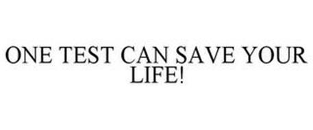 ONE TEST CAN SAVE YOUR LIFE!