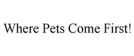 WHERE PETS COME FIRST!