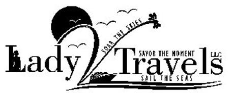 LADYVTRAVELS LLC SOAR THE SKIES SAIL THE SEAS SAVOR THE MOMENT