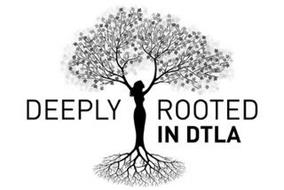 DEEPLY ROOTED IN DTLA