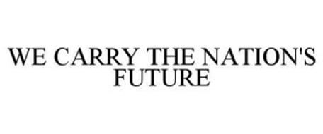 WE CARRY THE NATION'S FUTURE